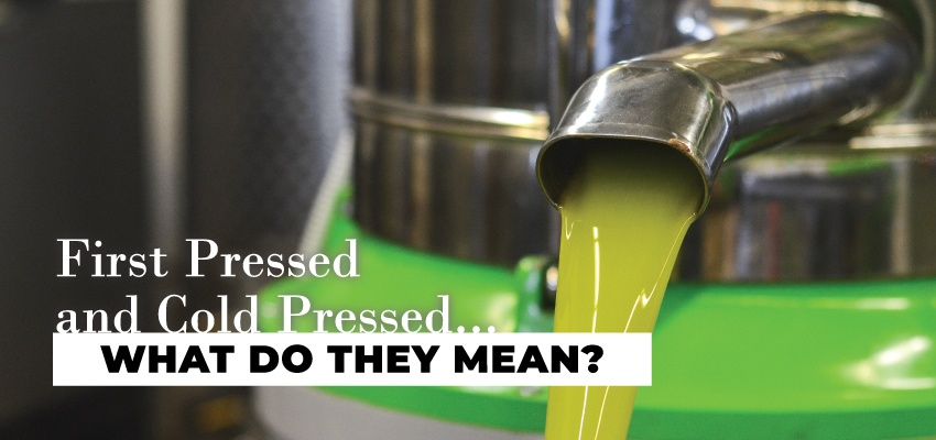 First Pressed and cold pressed, what do they mean?
