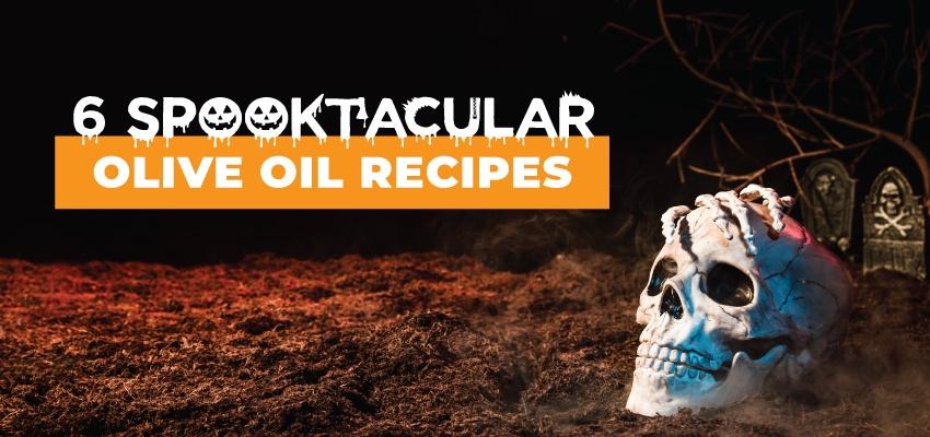 6 spooktacular olive oil recipes
