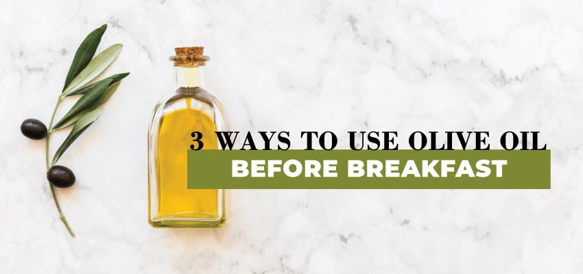 3 ways to use olive oil before breakfast