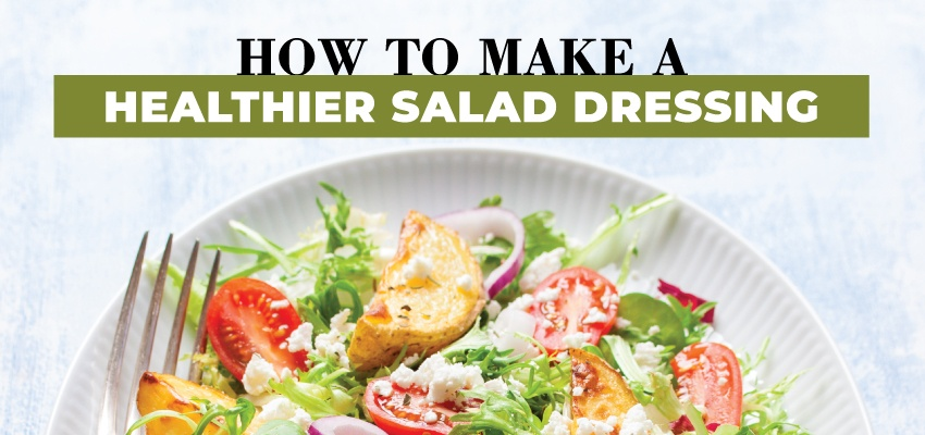How To Make a Healthier Salad Dressing
