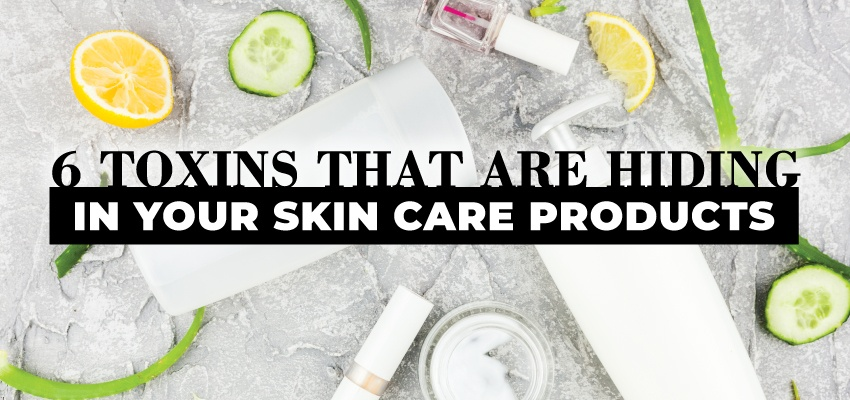 6 toxins that are hiding in your skin care products